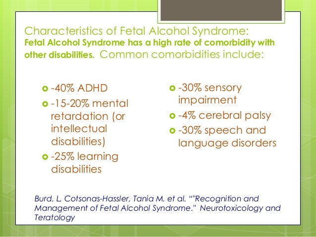 the characteristics of the fetal alcohol syndrome Characteristics and symptoms of fetal alcohol syndrome by teresa kellerman fetal alcohol syndrome fas is a set of mental and physical disorders that can include mental retardation,.