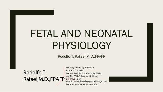 FETAL AND NEONATAL PHYSIOLOGY Rodolfo T. Rafael,M.D.,FPAFP Rodolfo T. Rafael,M.D.,FPAFP Digitally signed by Rodolfo T. Raf...
