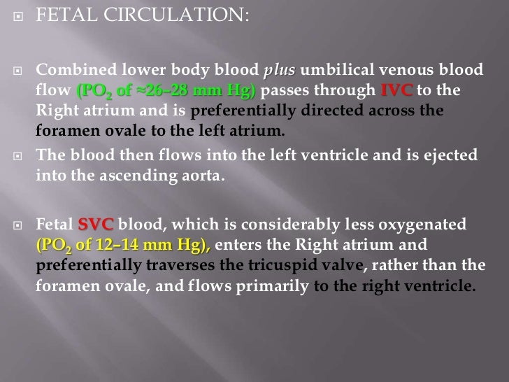    FETAL CIRCULATION:   From the right ventricle  Pulmonary artery.   Because the pulmonary arterial circulation is   ...