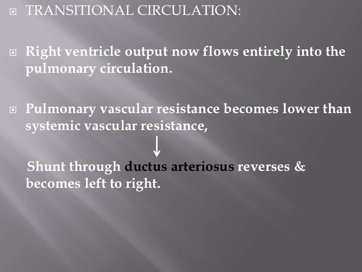    TRANSITIONAL CIRCULATION:    Increased volume of pulmonary blood flow            returning to left atrium    Increases...