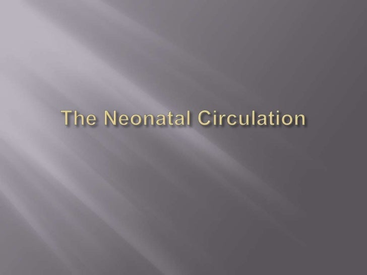    Neonatal Circulation:   Decrease in PVR:   The major decline in pulmonary resistance from the high    fetal levels t...