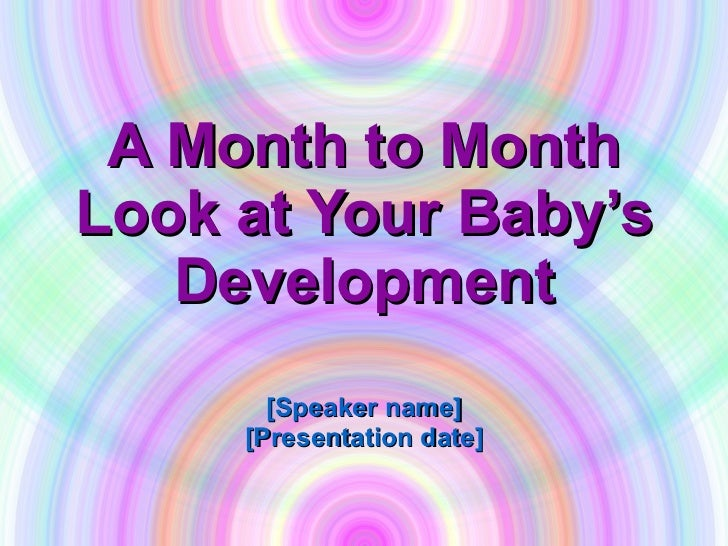 A Month to Month Look at Your Baby's Development [Speaker name] [Presentation date]