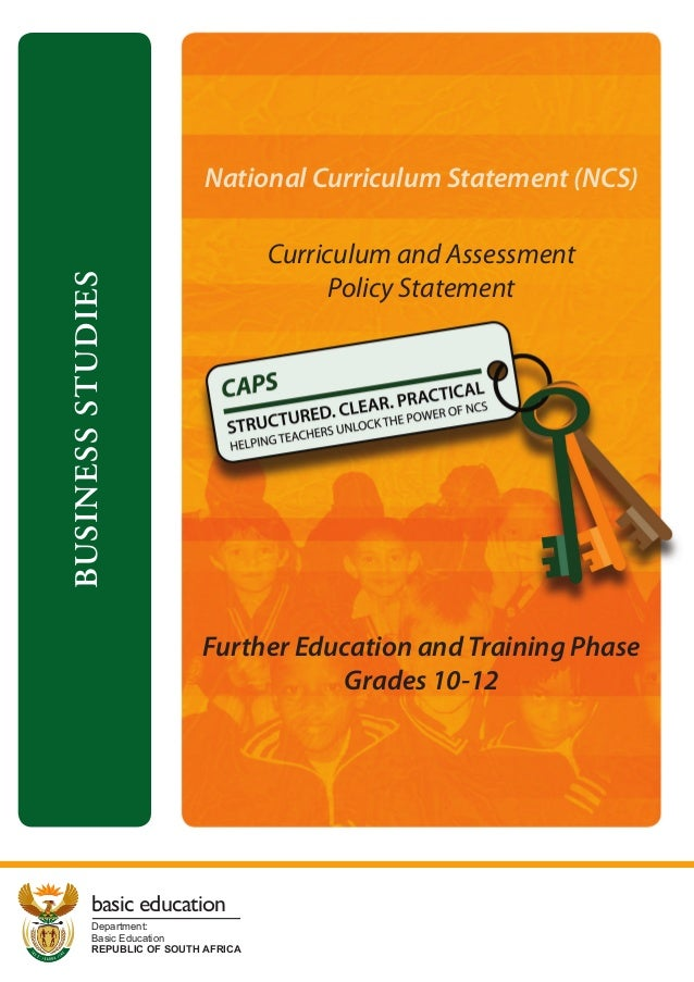 National Curriculum Statement (NCS)  BUSINESS STUDIES  Curriculum and Assessment Policy Statement  Further Education and T...