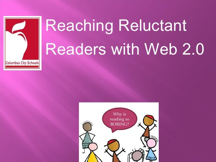 Reaching Reluctant Readers with Web 2.0   Why is reading so BORING?