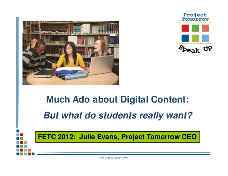 Much Ado about Digital Content: But what do students really want?FETC 2012: Julie Evans, Project Tomorrow CEO             ...