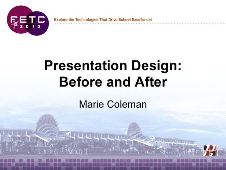 Presentation Design:  Before and After     Marie Coleman