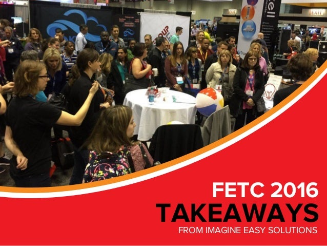 FETC 2016 TAKEAWAYSFROM IMAGINE EASY SOLUTIONS