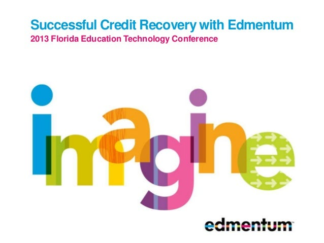 Successful Credit Recovery with Edmentum2013 Florida Education Technology Conference