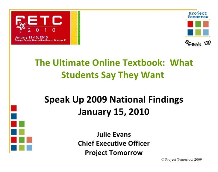 The Ultimate Online Textbook:  What Students Say They Want  Speak Up 2009 National Findings January 15, 2010 Julie Evans C...