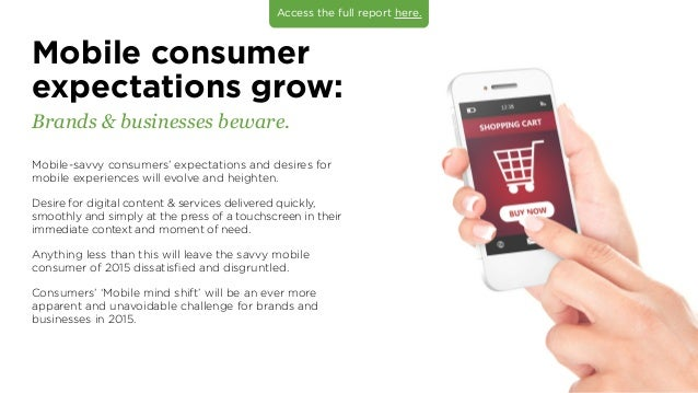 Mobile consumer expectations grow: Brands  businesses beware. Mobile-savvy consumers' expectations and desires for mobile ...