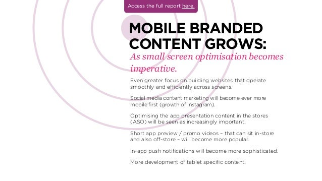 As small screen optimisation becomes imperative. MOBILE BRANDED CONTENT GROWS: Even greater focus on building websites tha...