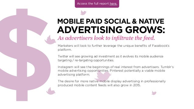 MOBILE PAID SOCIAL  NATIVE ADVERTISING GROWS: Marketers will look to further leverage the unique benefits of Facebook's pl...