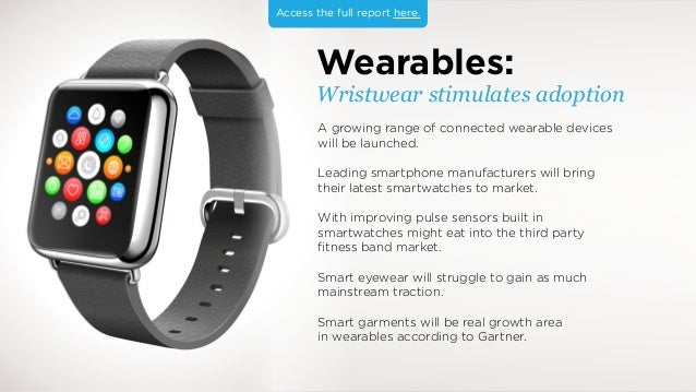 Wearables: Wristwear stimulates adoption A growing range of connected wearable devices will be launched. Leading smartphon...