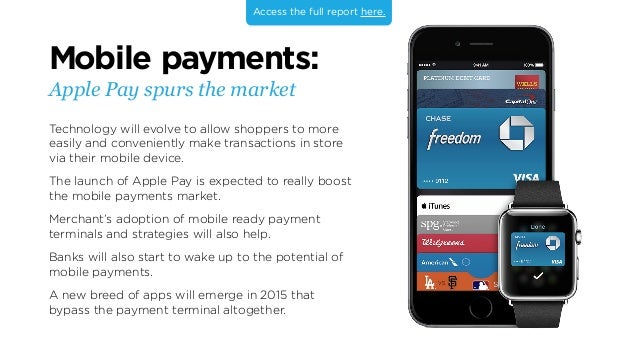 Mobile payments: Apple Pay spurs the market Technology will evolve to allow shoppers to more easily and conveniently make ...
