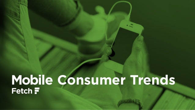 Mobile Consumer Trends