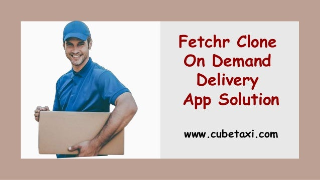 Fetchr Clone On Demand Delivery App Solution www.cubetaxi.com