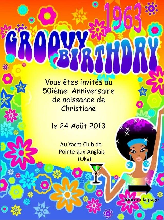 Vous êtes invités au 50ième Anniversaire de naissance de Christiane le 24 Août 2013 Au Yacht Club de Pointe-aux-Anglais (O...
