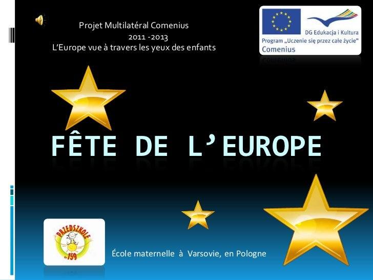Projet Multilatéral Comenius                    2011 -2013L'Europe vue à travers les yeux des enfantsFÊTE DE L'EUROPE     ...