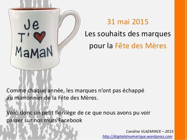 31 mai 2015 Les souhaits des marques pour la Fête des Mères Comme chaque année, les marques n'ont pas échappé au marronnie...