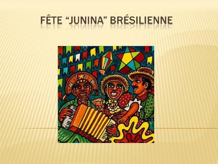    La fête junina c'est un     évènement très important     au Brésil. Les célébrations     durent tout le mois de juin  ...