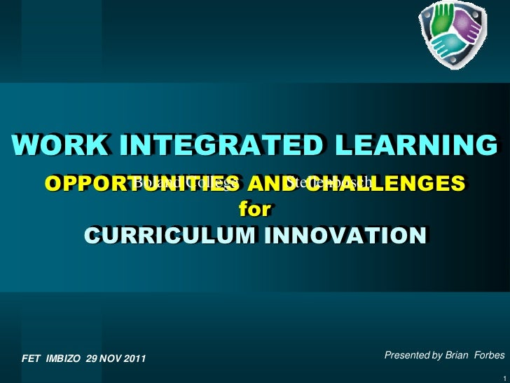 WORK INTEGRATED LEARNING    OPPORTUNITIES AND CHALLENGES         Boland College     Stellenbosch                        fo...