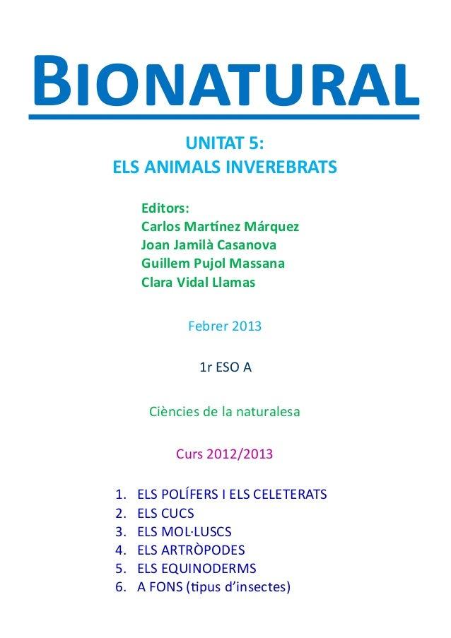 Bionatural          UNITAT 5:  ELS ANIMALS INVEREBRATS       Editors:       Carlos Martínez Márquez       Joan Jamilà Casa...