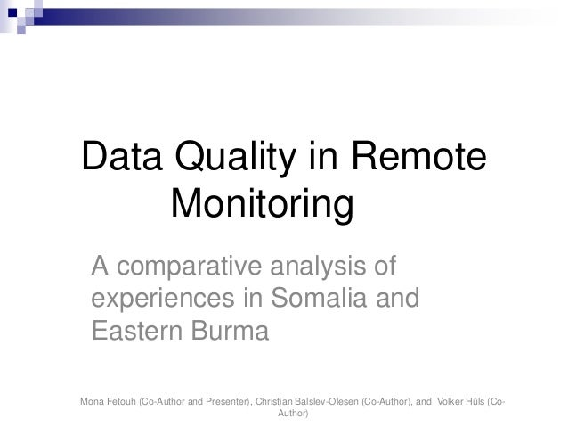 Data Quality in Remote     Monitoring  A comparative analysis of  experiences in Somalia and  Eastern BurmaMona Fetouh (Co...