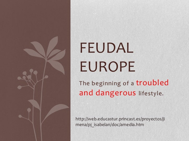 FEUDAL EUROPE              troubled The beginning of a and dangerous lifestyle.http://web.educastur.princast.es/proyectos/...