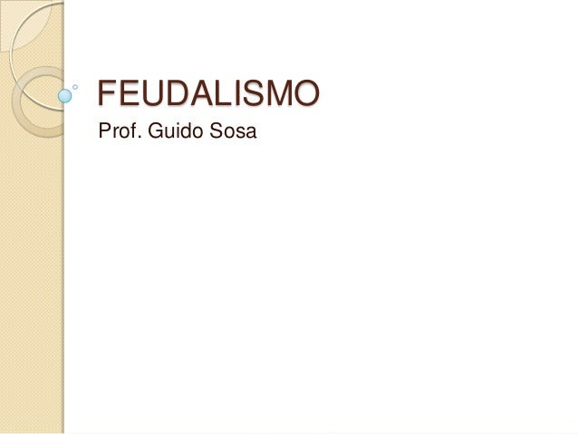 FEUDALISMO Prof. Guido Sosa
