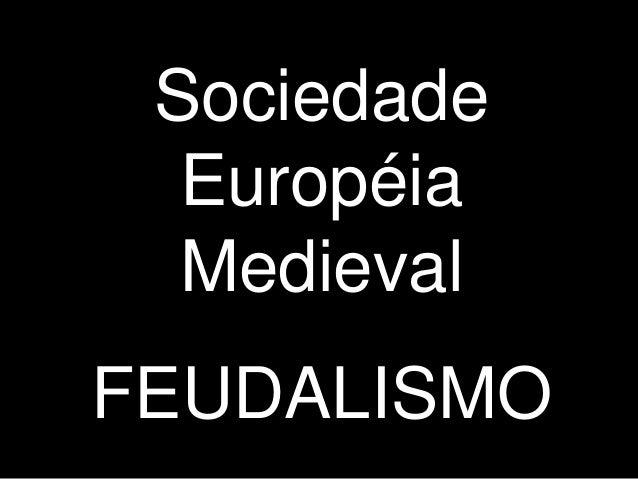Sociedade Européia Medieval FEUDALISMO