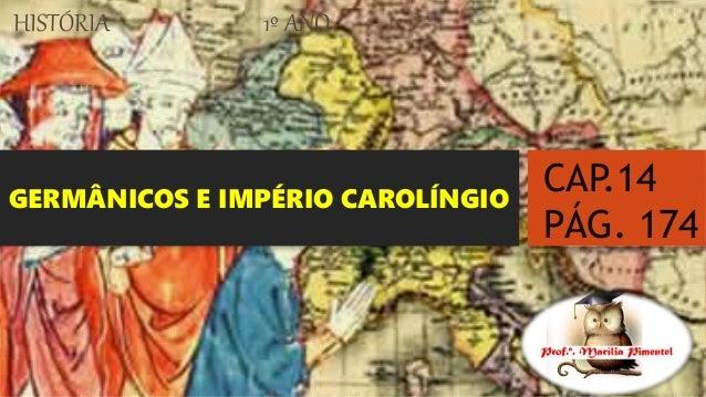 GERMÂNICOS E IMPÉRIO CAROLÍNGIO HISTÓRIA 1º ANO CAP.14 PÁG. 174
