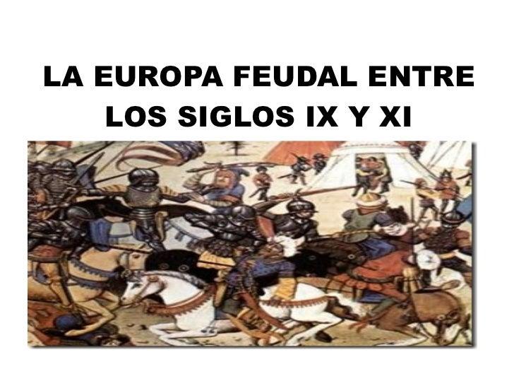 LA EUROPA FEUDAL ENTRE LOS SIGLOS IX Y XI