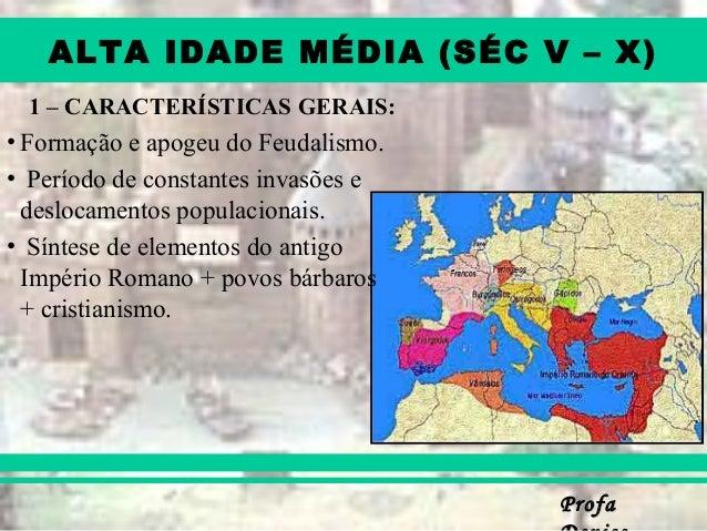ProfaProfa ALTA IDADE MÉDIA (SÉC V – X) 1 – CARACTERÍSTICAS GERAIS: • Formação e apogeu do Feudalismo. • Período de consta...