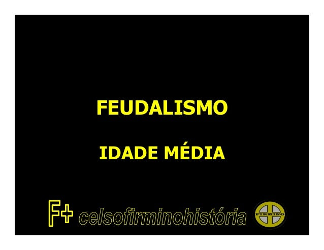 FEUDALISMOIDADE MÉDIA