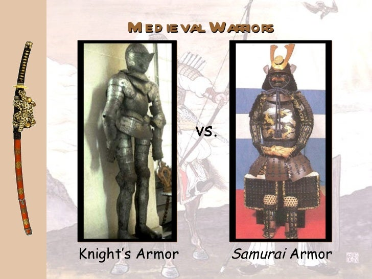 samurai vs knight I know the knights vs samurai debates have been done to death, but i was curious as to everyone opinion on who had the better armor overall the.