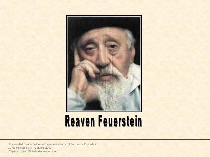 Reaven Feuerstein Universidad Simón Bolívar – Especialización en Informática Educativa. Curso Psicología II - Octubre 2007...