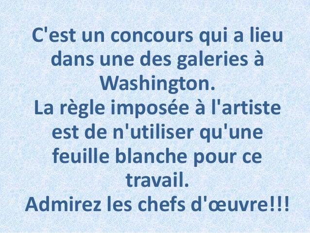 Cest un concours qui a lieu   dans une des galeries à         Washington. La règle imposée à lartiste   est de nutiliser q...