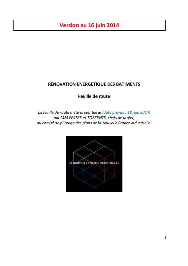 1 RENOVATION ENERGETIQUE DES BATIMENTS Feuille de route La feuille de route a été présentée le (date prévue : 18 juin 2014...