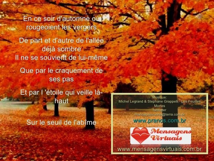 En ce soir d'automne où rougeoient les vergers De part et d'autre de l'allée déjà sombre Il ne se souvient de lui-même Que...