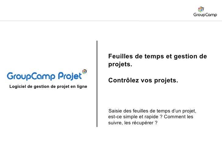 Feuilles de temps et gestion de projets. Contrôlez vos projets. Saisie des feuilles de temps d'un projet, est-ce simple et...