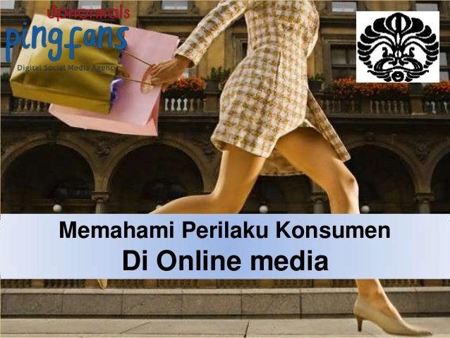 Memahami Perilaku Konsumen    Di Online media