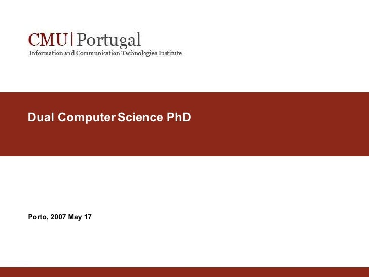 Dual Computer Science PhD Porto, 2007 May 17