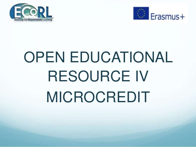 OPEN EDUCATIONAL RESOURCE IV MICROCREDIT
