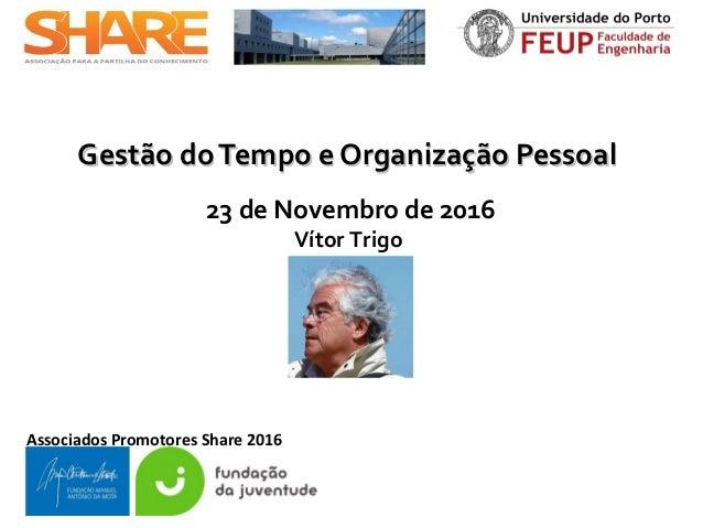 Associados Promotores Share 2016 Gestão doTempo e Organização PessoalGestão doTempo e Organização Pessoal 23 de Novembro d...