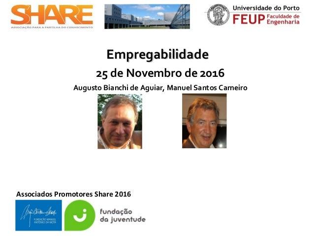 Associados Promotores Share 2016 EmpregabilidadeEmpregabilidade 25 de Novembro de 2016 Augusto Bianchi de Aguiar, Manuel S...