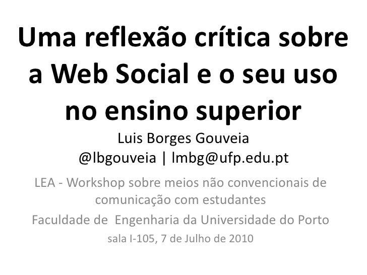 Uma reflexão crítica sobre  a Web Social e o seu uso     no ensino superior              Luis Borges Gouveia         @lbgo...