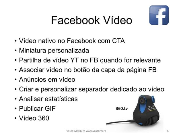 Vídeos Facebook Vasco Marques www.vascomarques.com 7