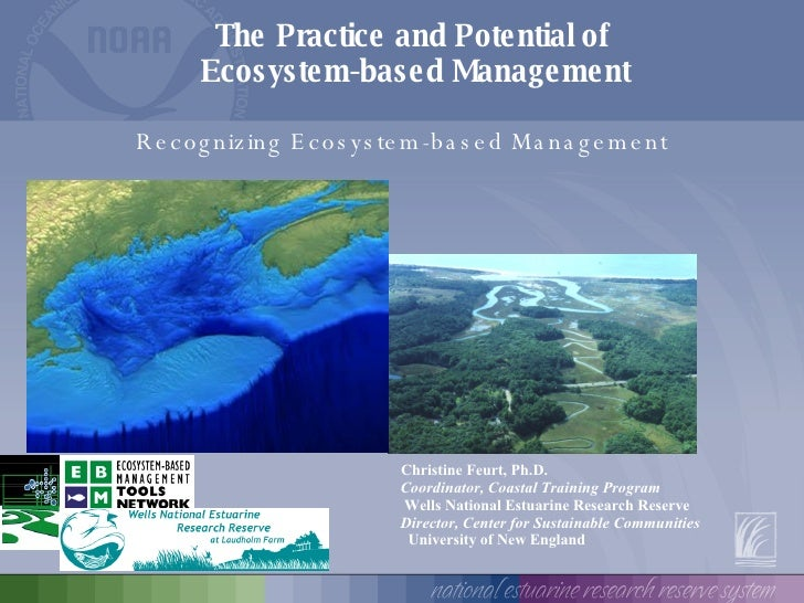 The Practice and Potential of  Ecosystem-based Management Christine Feurt, Ph.D. Coordinator,   Coastal Training Program W...