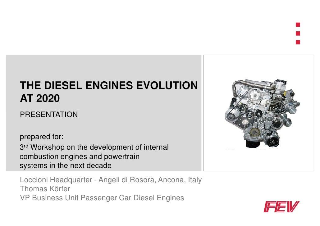 THE DIESEL ENGINES EVOLUTIONAT 2020PRESENTATIONprepared for:3rd Workshop on the development of internalcombustion engines ...