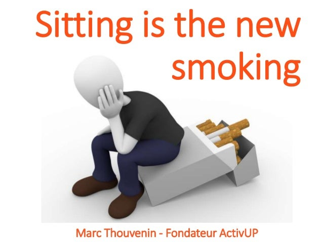 Sitting is the new smoking Marc Thouvenin - Fondateur ActivUP